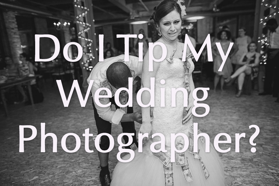 Do I Tip My Wedding Photographer